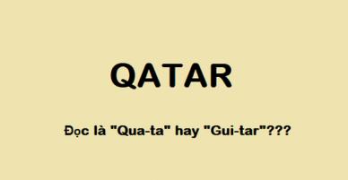 Hầu hết người Việt Nam đều gọi sai tên đội tuyển U23 Qatar thành Qua-ta, vậy đọc chính xác tên quốc gia này là gì?
