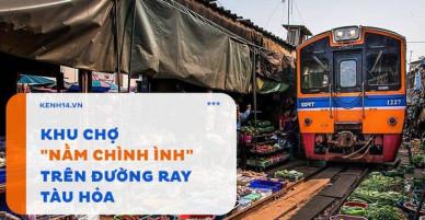 Ở Thái Lan có 1 khu chợ nằm chình ình ngay trên đường ray tàu hỏa